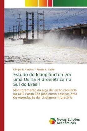 Estudo do Ictioplâncton em uma Usina Hidroelétrica no Sul do Brasil - Monitoramento da alça de vazão reduzida da UHE Passo São João como possível área de reprodução da ictiofauna migratória