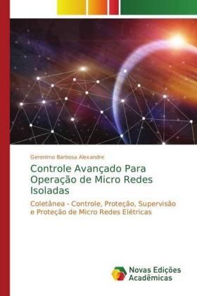 Controle Avançado Para Operação de Micro Redes Isoladas - Coletânea - Controle, Proteção, Supervisão e Proteção de Micro Redes Elétricas - Barbosa Alexandre, Geronimo