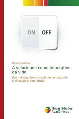 A velocidade como imperativo da vida - dromologia, dromocracia no contexto da civilização cibercultural - Silva, Mario Finotti