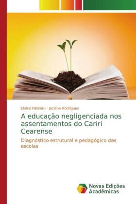 A educação negligenciada nos assentamentos do Cariri Cearense - Diagnóstico estrutural e pedagógico das escolas - Pássaro, Eloisa / Rodrigues, Jaciane