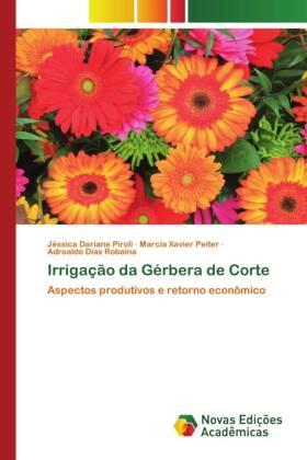 Irrigação da Gérbera de Corte - Aspectos produtivos e retorno econômico - Piroli, Jéssica Dariane / Xavier Peiter, Marcia / Dias Robaina, Adroaldo