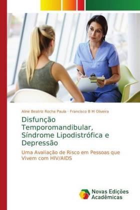 Disfunção Temporomandibular, Síndrome Lipodistrófica e Depressão - Uma avaliação de risco em pessoas que vivem com HIV/AIDS - Rocha Paula, Aline Beatriz / Oliveira, Francisco B M