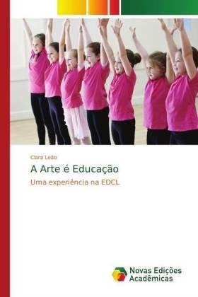 A Arte é Educação - Uma experiência na EDCL - Leão, Clara