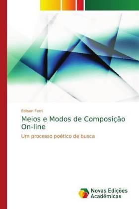 Meios e Modos de Composição On-line - Um processo poético de busca - Ferri, Edilson