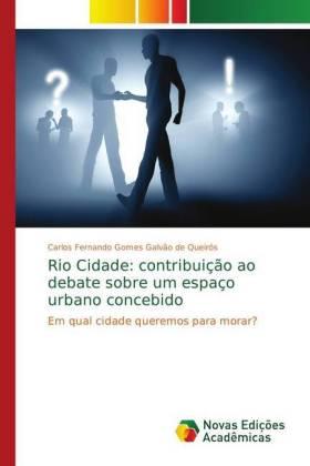 Rio Cidade: contribuição ao debate sobre um espaço urbano concebido - Em qual cidade queremos para morar? - Gomes Galvão de Queirós, Carlos Fernando
