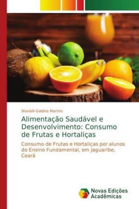 Alimentação Saudável e Desenvolvimento: Consumo de Frutas e Hortaliças - Consumo de Frutas e Hortaliças por alunos do Ensino Fundamental, em Jaguaribe, Ceará - Galdino Martins, Wanielli