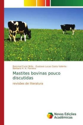 Mastites bovinas pouco discutidas - revisões de literatura - Furst Brito, Rommel / Costa Valente, Gustavo Lucas / A. Ferreira, Barbara H.