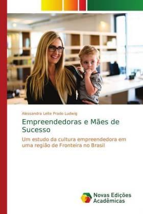 Empreendedoras e Mães de Sucesso - Um estudo da cultura empreendedora em uma região de Fronteira no Brasil - Ludwig, Alessandra Leite Prado
