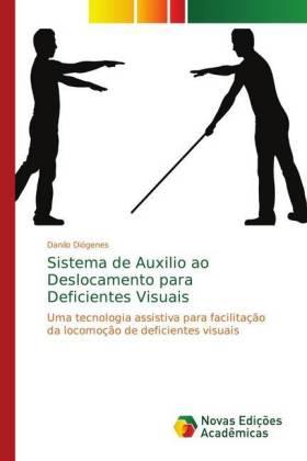 Sistema de Auxilio ao Deslocamento para Deficientes Visuais - Uma tecnologia assistiva para facilitação da locomoção de deficientes visuais - Diógenes, Danilo