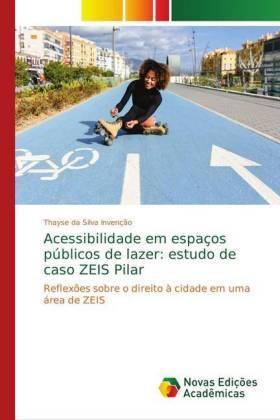 Acessibilidade em espaços públicos de lazer: estudo de caso ZEIS Pilar - Reflexões sobre o direito à cidade em uma área de ZEIS - Invenção, Thayse da Silva