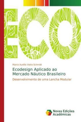 Ecodesign Aplicado ao Mercado Náutico Brasileiro - Desenvolvimento de uma Lancha Modular - Aurélio Vieira Schmidt, Marco