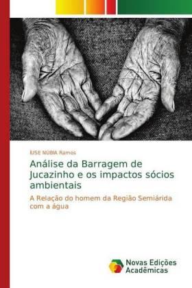 Análise da Barragem de Jucazinho e os impactos sócios ambientais - A Relação do homem da Região Semiárida com a água - Ramos, ÍUSE NÚBIA