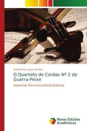 O Quarteto de Cordas N 2 de Guerra-Peixe - Aspectos Técnicos-Interpretativos - Lopes da Silva, Israel Victor