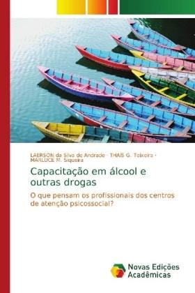 Capacitação em álcool e outras drogas - O que pensam os profissionais dos centros de atenção psicossocial? - Andrade, Laerson da Silva de / Teixeira, THAÍS G. / Siqueira, MARLUCE M.