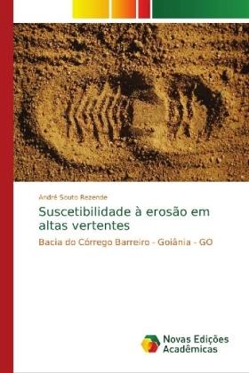 Suscetibilidade à erosão em altas vertentes - Bacia do Córrego Barreiro - Goiânia - GO - Souto Rezende, André