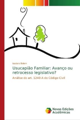 Usucapião Familiar: Avanço ou retrocesso legislativo? - Análise do art. 1240-A do Código Civil