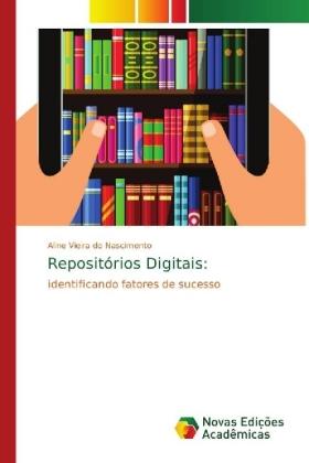 Repositórios Digitais: - identificando fatores de sucesso - Vieira do Nascimento, Aline