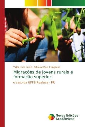 Migrações de jovens rurais e formação superior: - o caso da UFFS Realeza - PR - Lamb, Talita Lúcia / Colognese, Silvio Antônio