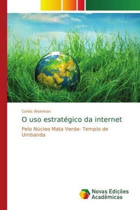 O uso estratégico da internet - Pelo Núcleo Mata Verde- Templo de Umbanda - Weinman, Carlos