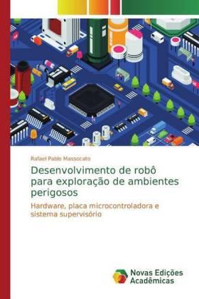 Desenvolvimento de robô para exploração de ambientes perigosos - Hardware, placa microcontroladora e sistema supervisório - Pablo Massocato, Rafael