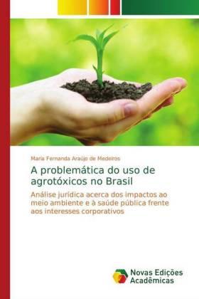 A problemática do uso de agrotóxicos no Brasil: Análise jurídica acerca dos impactos ao meio ambiente e à saúde pública frente aos interesses corporativos