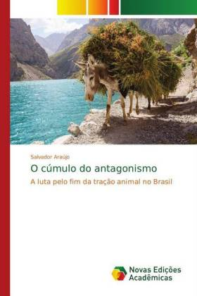 O cúmulo do antagonismo - A luta pelo fim da tração animal no Brasil - Araújo, Salvador