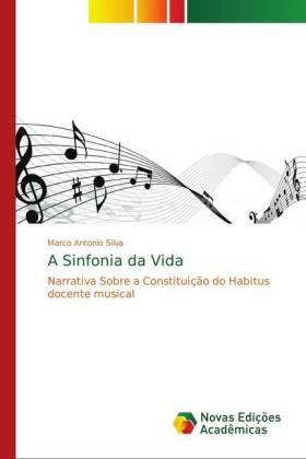 A Sinfonia da Vida - Narrativa Sobre a Constituição do Habitus docente musical - Silva, Marco Antonio