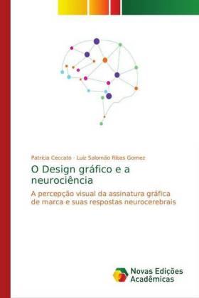 O Design gráfico e a neurociência - A percepção visual da assinatura gráfica de marca e suas respostas neurocerebrais - Ceccato, Patricia / Ribas Gomez, Luiz Salomão