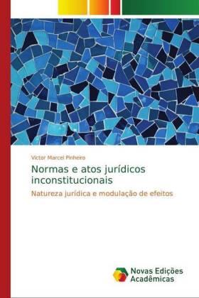 Normas e atos jurídicos inconstitucionais : Natureza jurídica e modulação de efeitos
