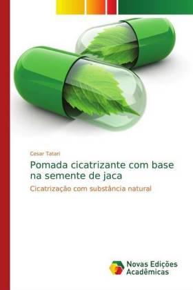 Pomada cicatrizante com base na semente de jaca - Cicatrização com substância natural - Tatari, Cesar