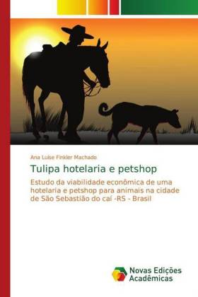 Tulipa hotelaria e petshop - Estudo da viabilidade econômica de uma hotelaria e petshop para animais na cidade de São Sebastião do caí -RS - Brasil - Finkler Machado, Ana Luíse