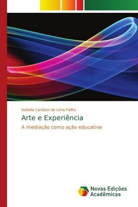 Arte e Experiência - A mediação como ação educativa - Cardozo de Lima Fialho, Izabella