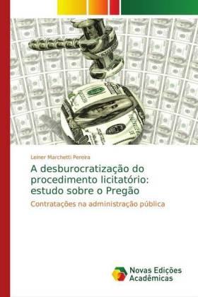 A desburocratização do procedimento licitatório: estudo sobre o Pregão - Contratações na administração pública - Marchetti Pereira, Leiner