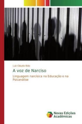 A voz de Narciso - Linguagem narcísica na Educação e na Psicanálise - Bido, Luiz Cláudio
