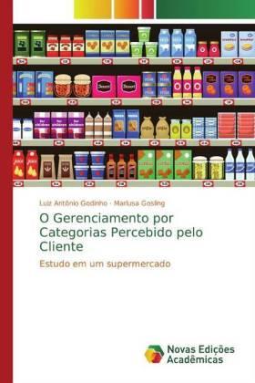 O Gerenciamento por Categorias Percebido pelo Cliente - Estudo em um supermercado - Godinho, Luiz Antônio / Gosling, Marlusa