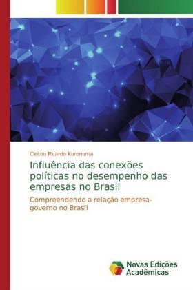 Influência das conexões políticas no desempenho das empresas no Brasil - Compreendendo a relação empresa-governo no Brasil - Kuronuma, Cleiton Ricardo