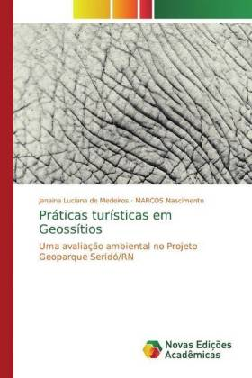 Práticas turísticas em Geossítios - Uma avaliação ambiental no Projeto Geoparque Seridó/RN - de Medeiros, Janaina Luciana / Nascimento, MARCOS
