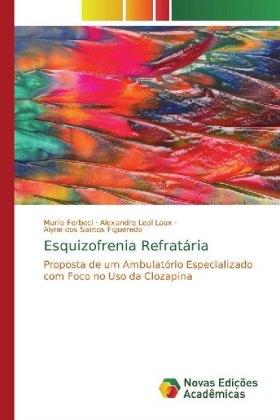 Esquizofrenia Refratária - Proposta de um Ambulatório Especializado com Foco no Uso da Clozapina - Forbeci, Murilo / Leal Laux, Alexandre / Figueredo, Alyne dos Santos