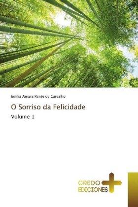 O Sorriso da Felicidade - Volume 1 - Rente de Carvalho, Emilia Amara