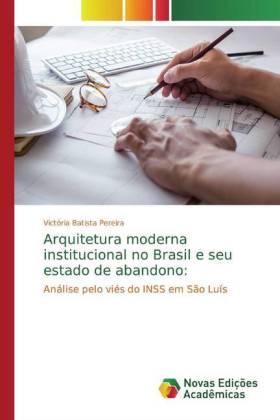 Arquitetura moderna institucional no Brasil e seu estado de abandono: