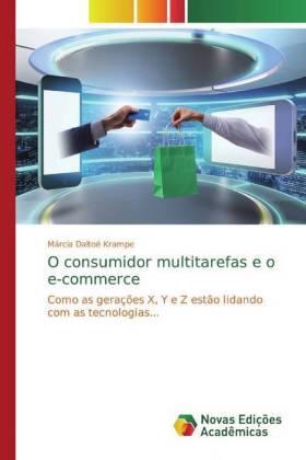 O consumidor multitarefas e o e-commerce - Como as gerações X, Y e Z estão lidando com as tecnologias... - Krampe, Márcia Daltoé