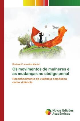 Os movimentos de mulheres e as mudanças no código penal - Reconhecimento da violência doméstica como violência - Francelino Maciel, Rosimar
