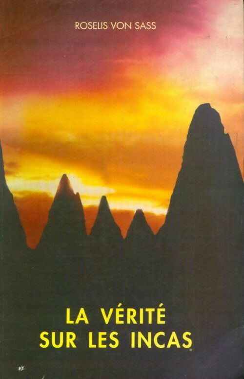 La vérité sur les incas - Roselis Von Sass