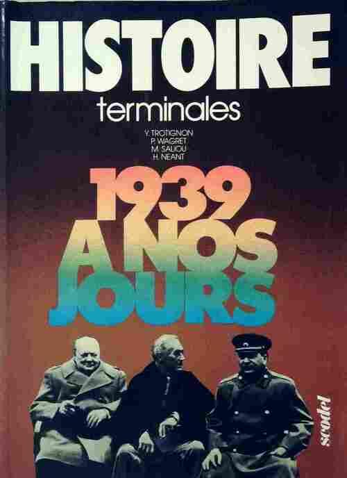 Histoire Terminales. De 1939 à nos jours - Collectif